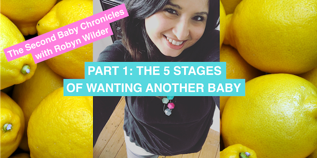 The Second Baby Chronicles with Robyn Wilder: The five stages of wanting a second baby