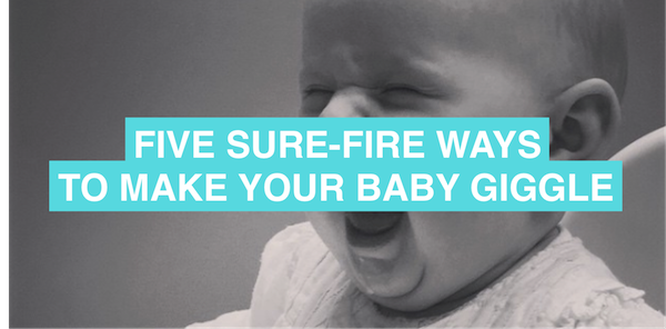 Five sure-fire ways to make your baby giggle