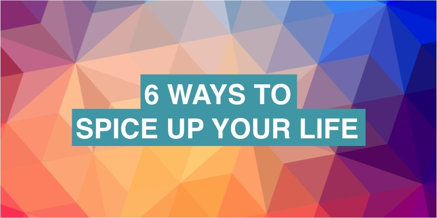 6 easy ways to spice up your life
