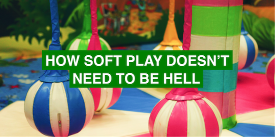 How soft play doesn't need to be hell