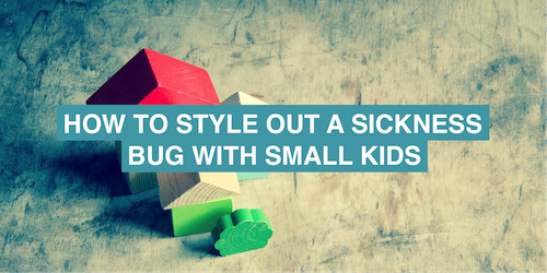 How to style out a sickness bug with kids…