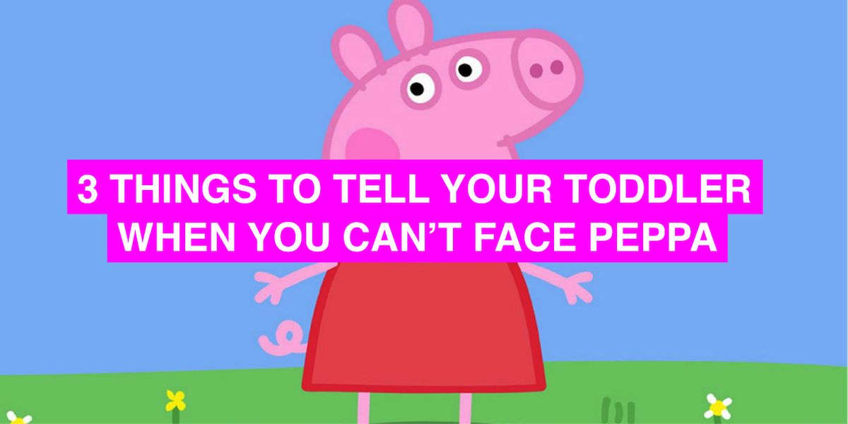 3 things to tell your toddler when you can't face another second of Peppa Pig