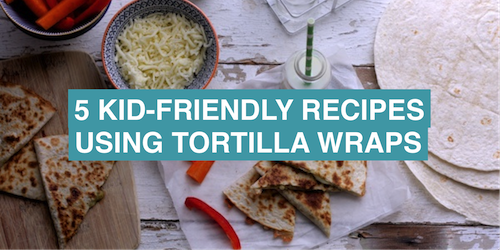 5 kid-friendly recipes featuring tortilla wraps