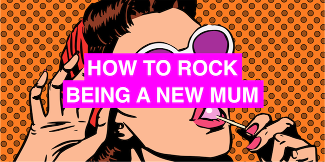How to rock being a new mum