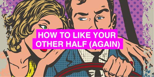 How to like your other half (again)