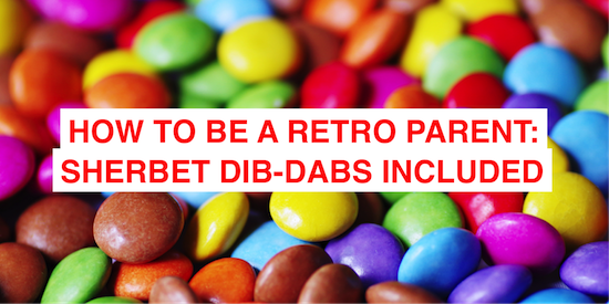 How to be a retro parent: sherbet dib-dabs included