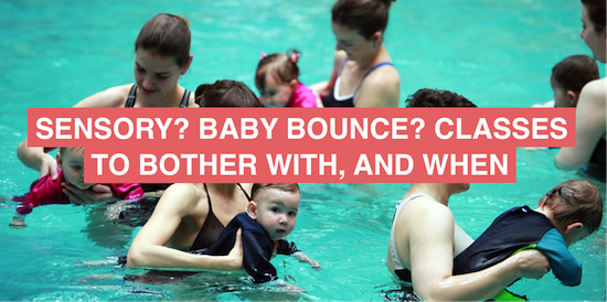 Sensory? Massage? Baby bounce? Classes to bother with, and when