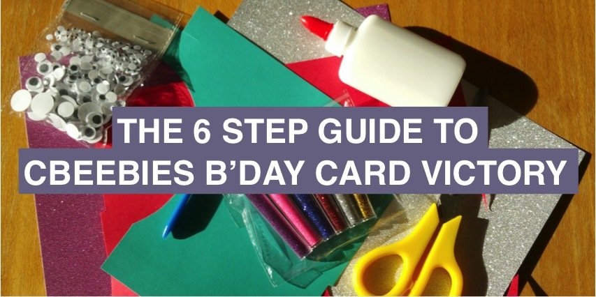 The 6 step guide to CBeebies birthday card victory