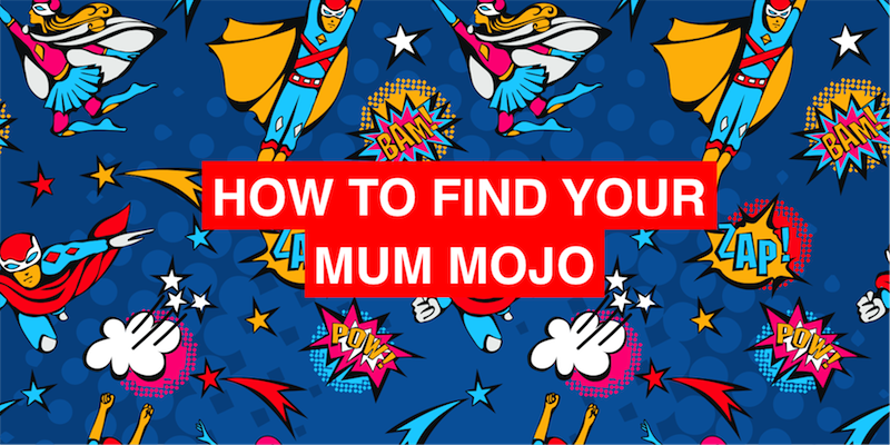 How to find your mum mojo