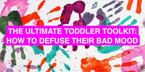 The ultimate toddler toolkit to defuse their bad mood