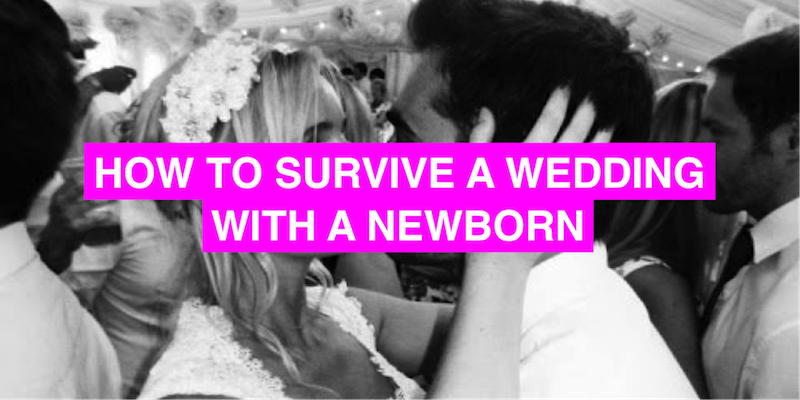 How to survive a wedding with a newborn