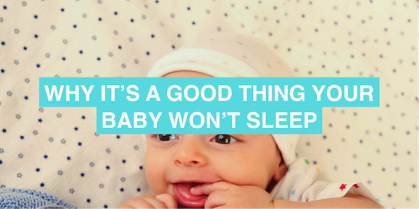 Why it's a good thing that your baby won't sleep