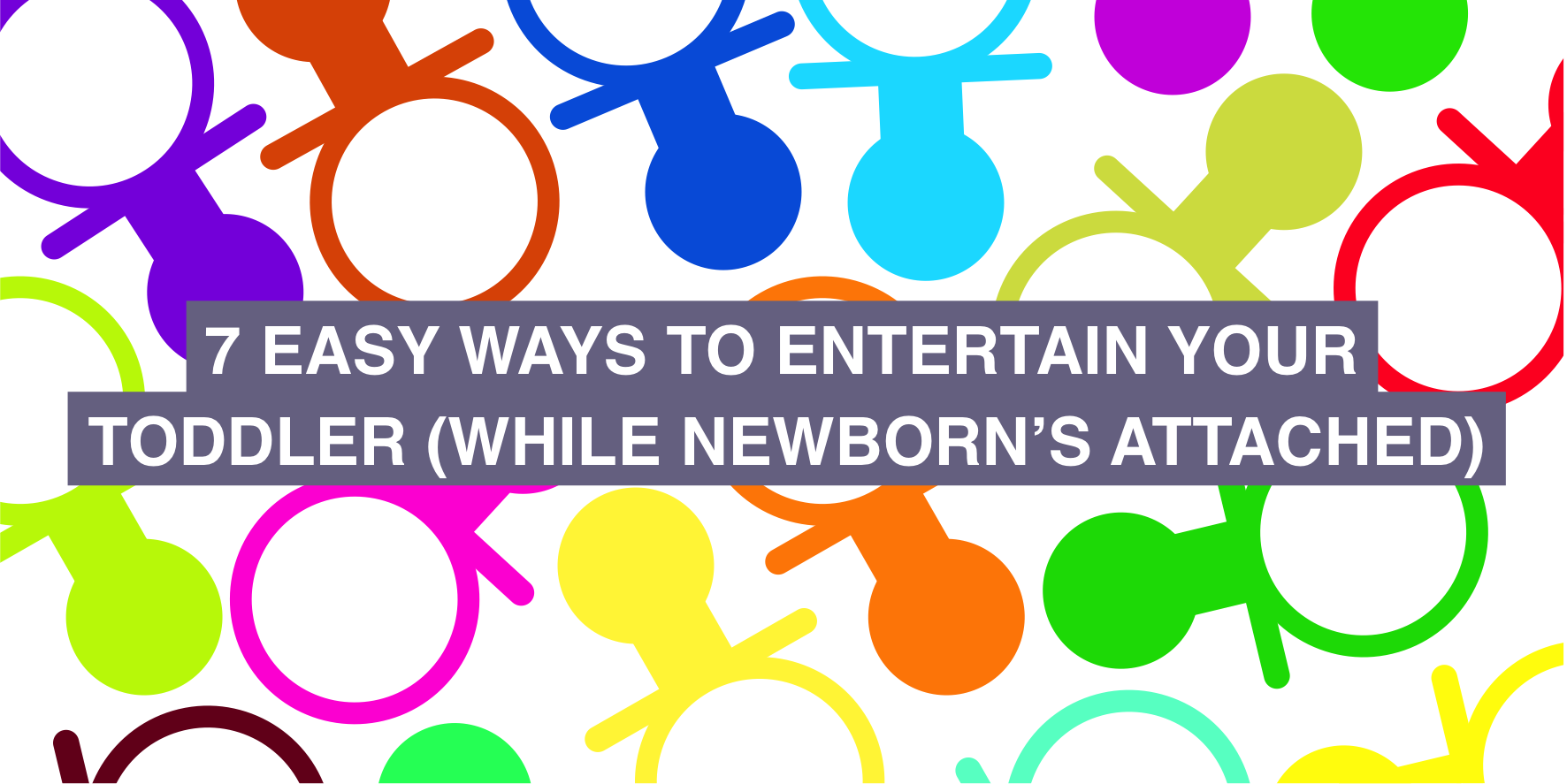 Seven easy ways to entertain your toddler while your newborn's attached to you