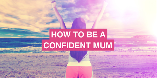 How to be a confident mum
