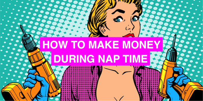 How to make money during nap time