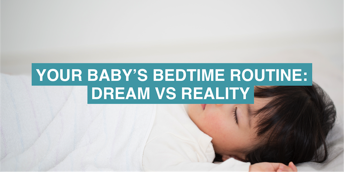 Your baby's bedtime routine: dream vs reality