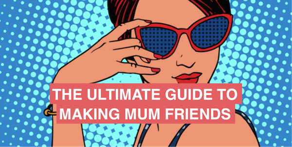 The ultimate guide to making mum friends