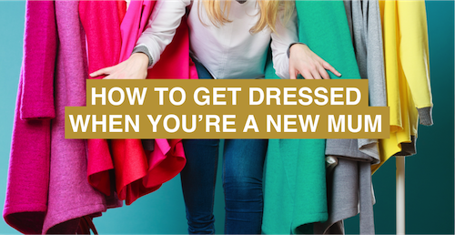 How to get dressed when you're a new mum