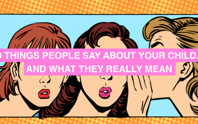 Ten things people say about your child – and what they actually mean