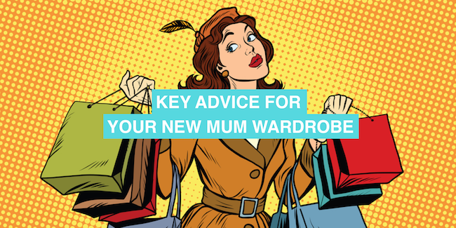 Key advice for your new mum wardrobe