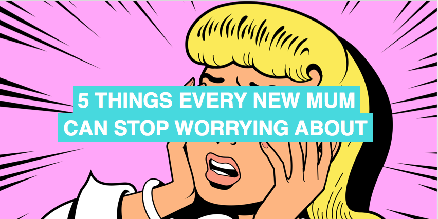 The 5 things every new mum worries about – and why you shouldn't