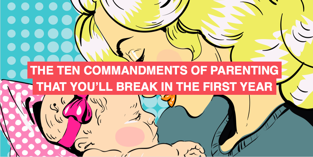 The 10 commandments of parenting that you'll break in the first year