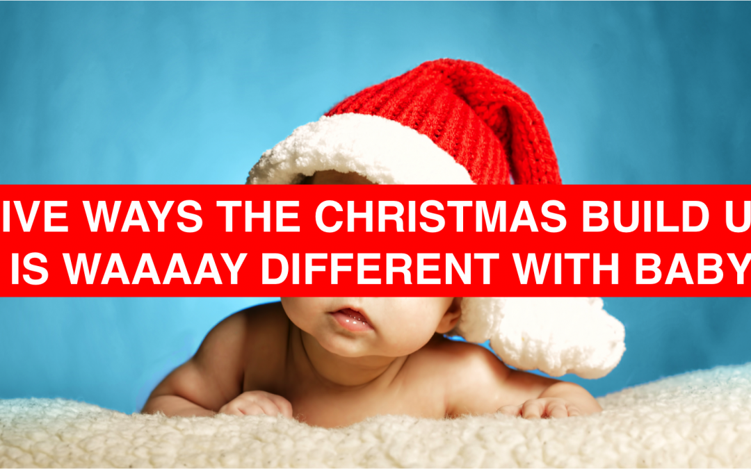 Five ways the Christmas build-up is waaay different when you have a baby