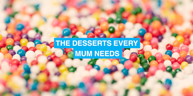 The desserts every mum needs