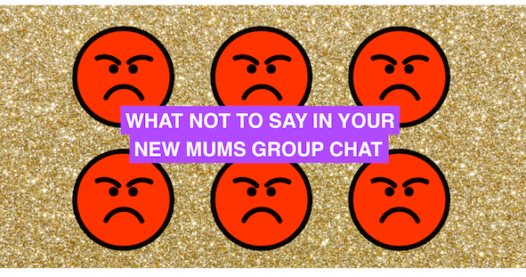The rules of what not to say in the new mums group chat