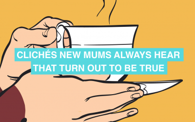 7 clichés new mums always hear (that turn out to be true)