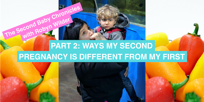 The Second Baby Chronicles with Robyn Wilder: Ways my second pregnancy is different from my first