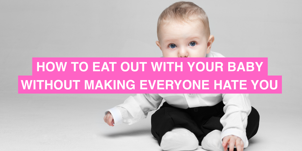 How to eat out with a baby without making everyone hate you