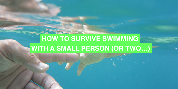 How to survive going swimming with a small person (or two…)