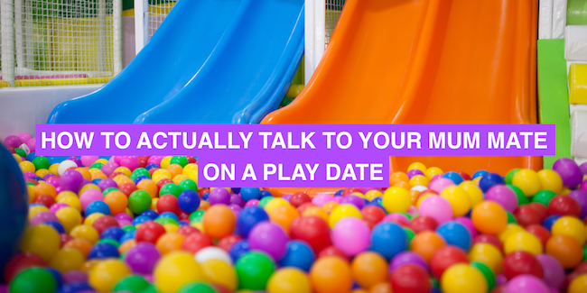 How to actually talk to your mum mate on a play date