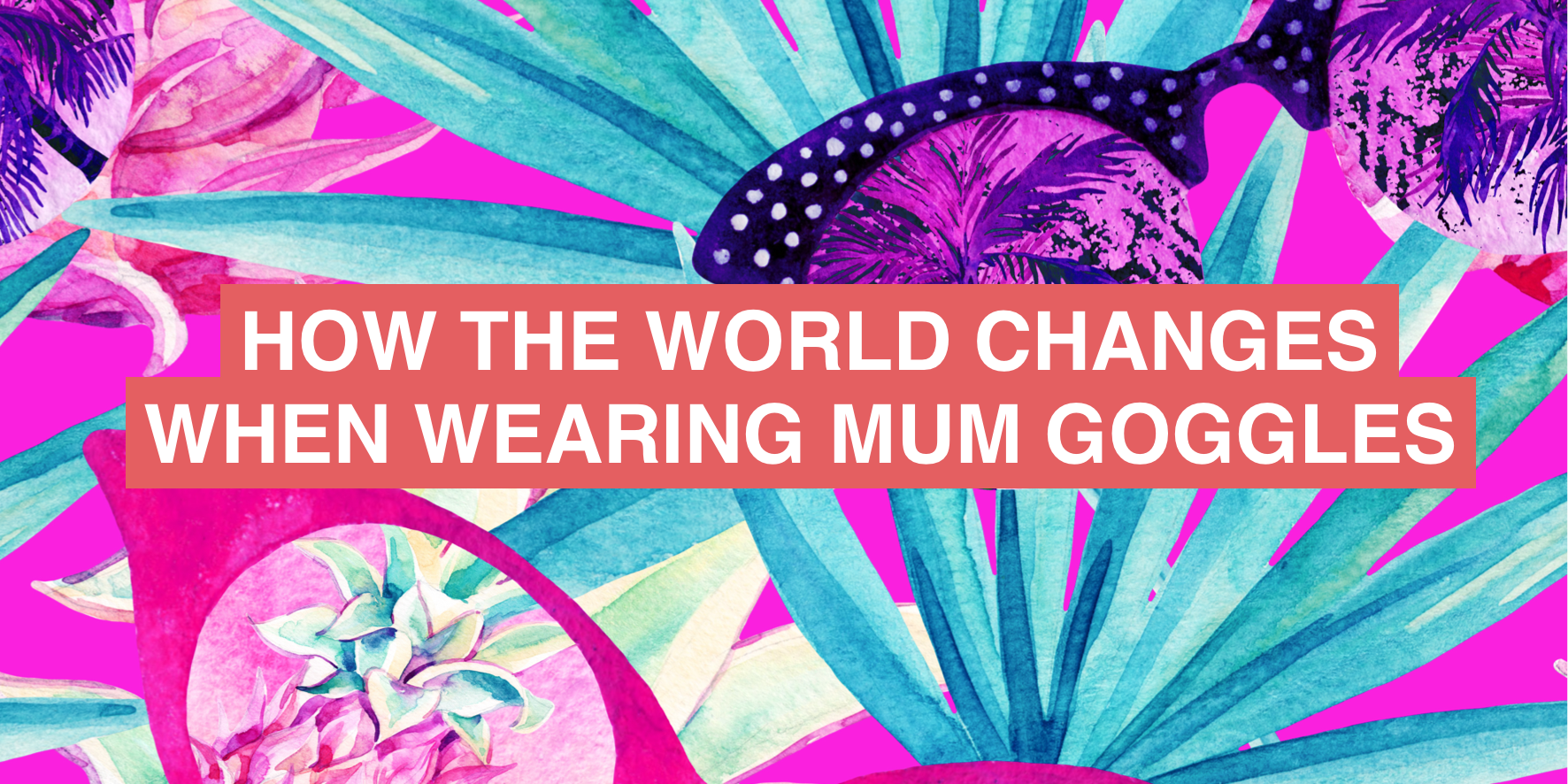 Then vs Now: How the world changes when you're wearing mum goggles