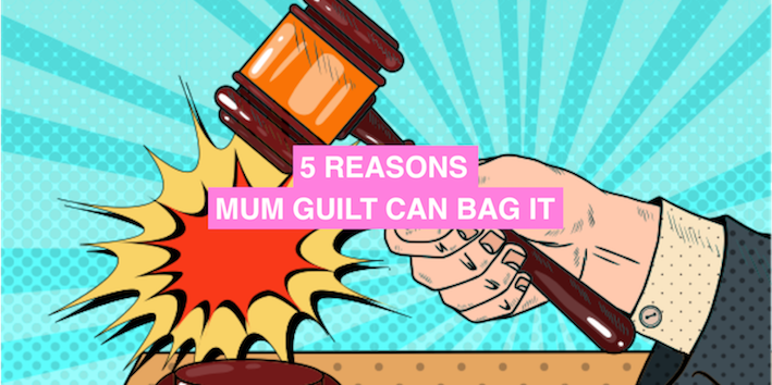 5 reasons mum guilt can bag it