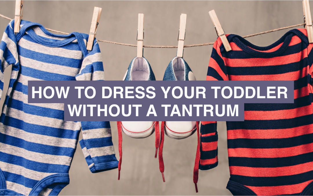 How to get your toddler dressed without a tantrum