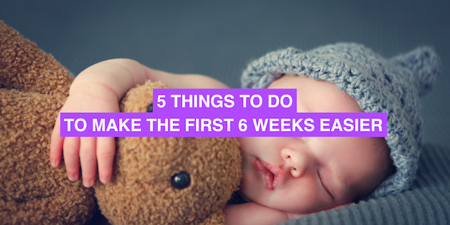 5 things to do that will make the first 6 weeks easier