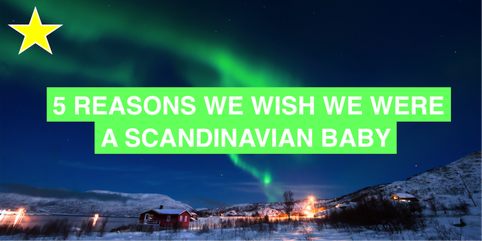 5 reasons we wish we were a Scandinavian baby