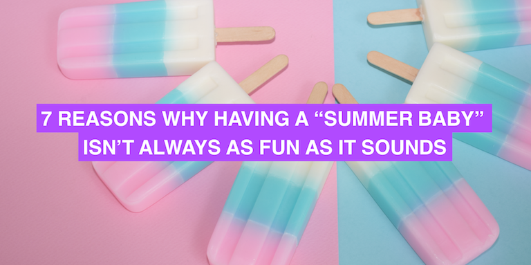 "7 reasons why having a ""summer baby"" isn't always as fun as it sounds"