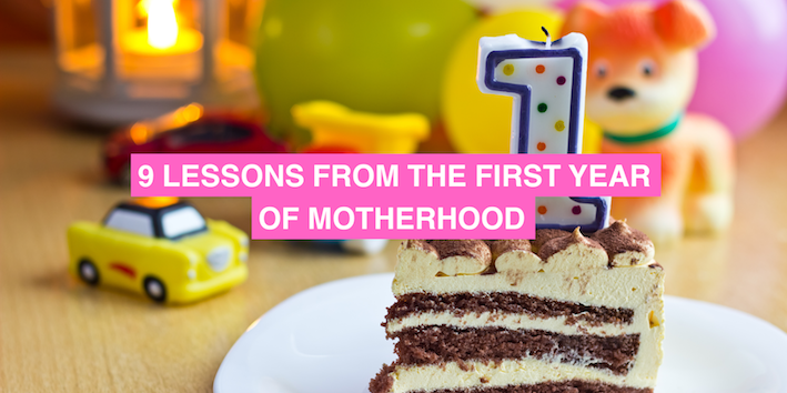 9 Lessons From The First Year of Motherhood