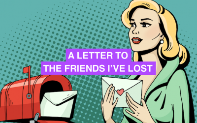 A letter to the friends I've lost…