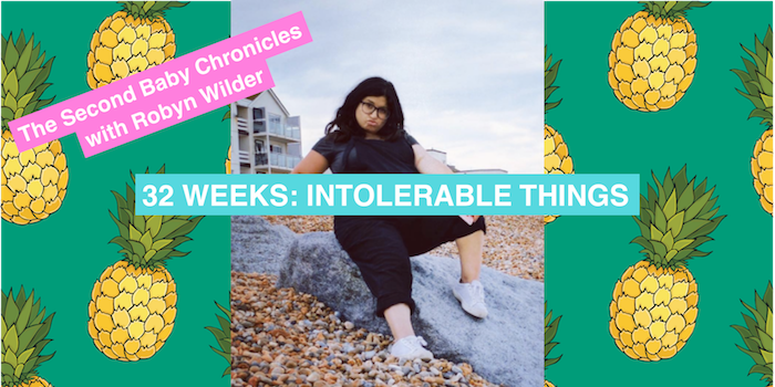 The Second Baby Chronicles with Robyn Wilder: Intolerable things