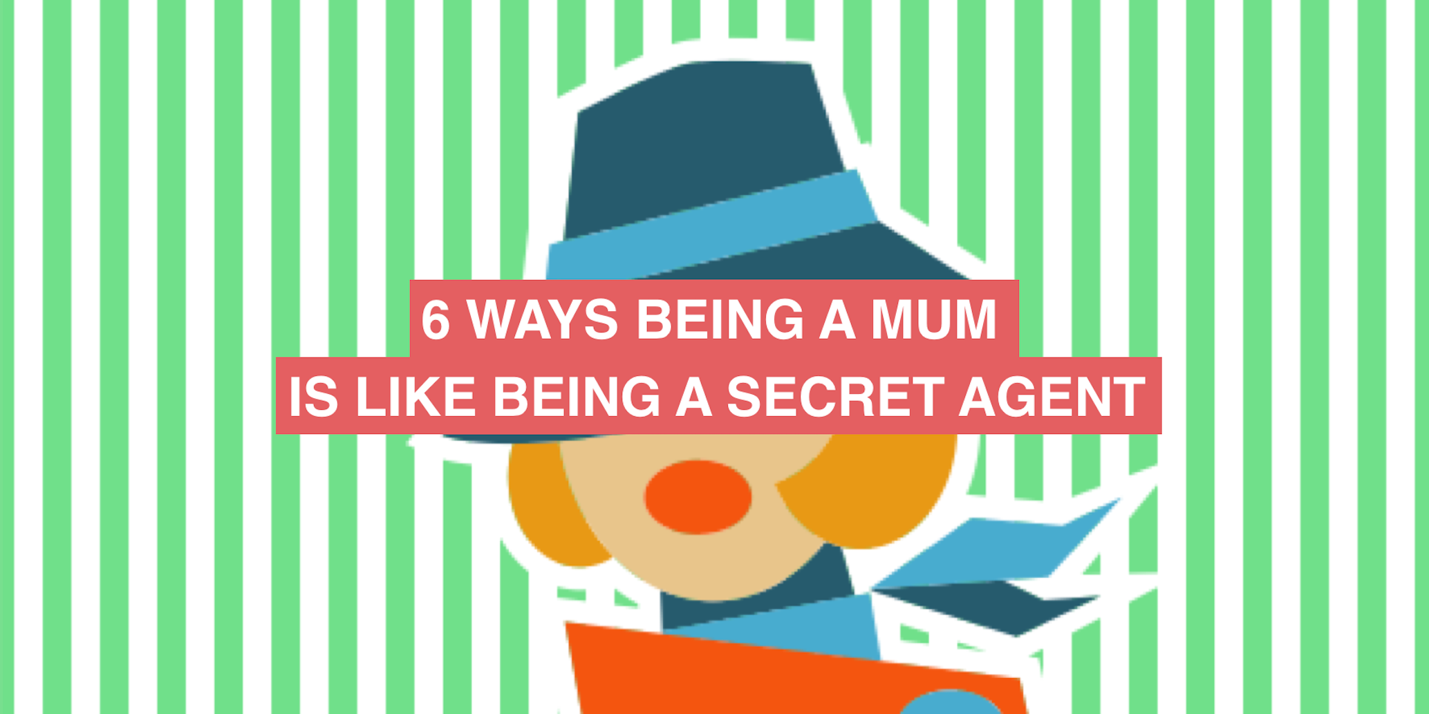 6 ways being a mum is like being a secret agent