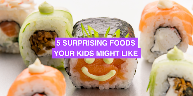 5 surprising foods your kids might like