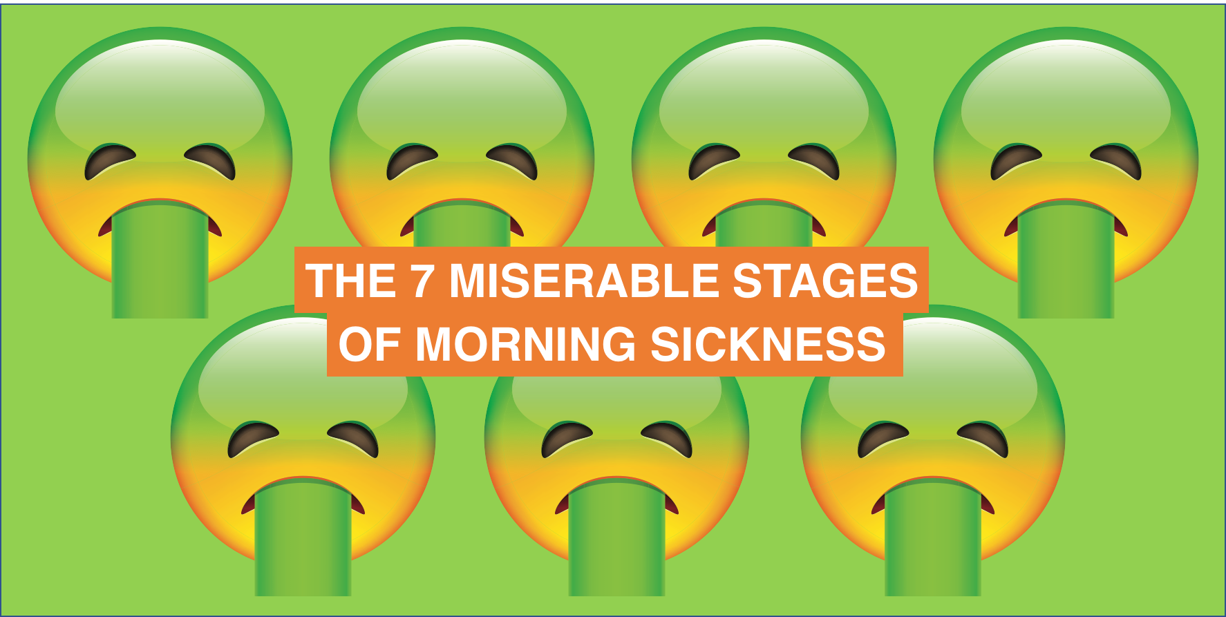The 7 stages of morning sickness