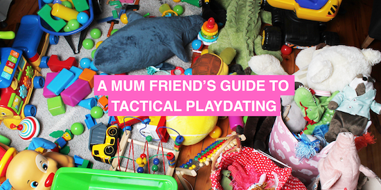 A mum friend's guide to tactical playdating