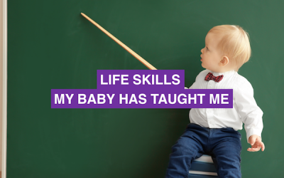 Life skills my baby has taught me