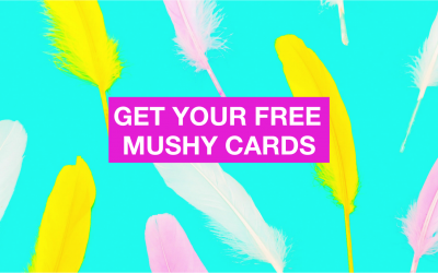 Get your free Mushy cards!