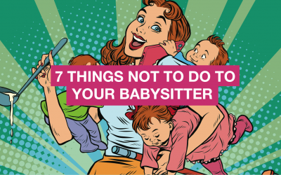 7 things not to do to your babysitter